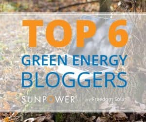 top 6 green energy bloggers we love